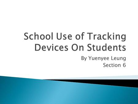 By Yuenyee Leung Section 6 Schools use an RFID chip to track the location of students. RFID is basically a wireless radio and electromagnetic identifying.