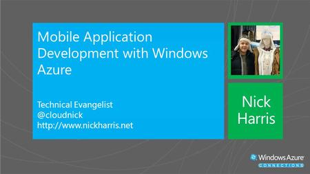 Mobile Application Development with Windows Azure Technical  Nick Harris.