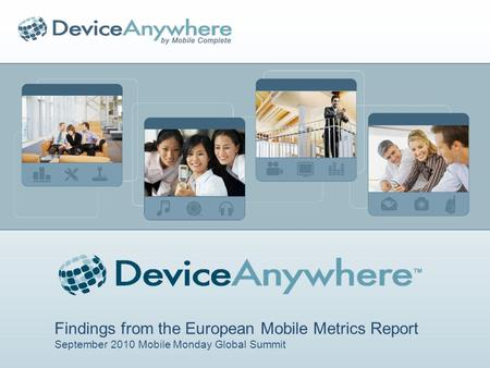 Findings from the European Mobile Metrics Report September 2010 Mobile Monday Global Summit.