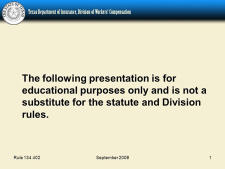 Rule 134.402September 20081 The following presentation is for educational purposes only and is not a substitute for the statute and Division rules.