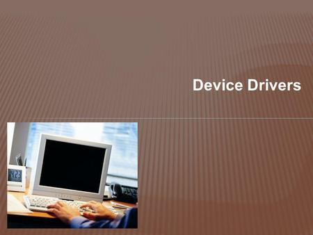 Device Drivers. A device driver is a program that a computer's operating system uses to control a particular hardware device that is attached to a computer.