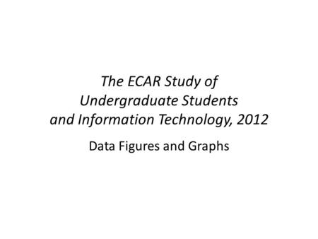 The ECAR Study of Undergraduate Students and Information Technology, 2012 Data Figures and Graphs.
