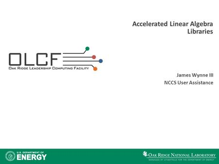 Accelerated Linear Algebra Libraries James Wynne III NCCS User Assistance.