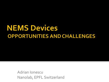 NEMS Devices OPPORTUNITIES AND CHALLENGES