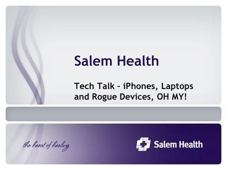 Salem Health Tech Talk – iPhones, Laptops and Rogue Devices, OH MY!