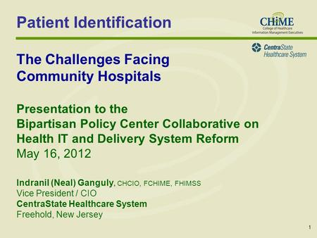 Patient Identification The Challenges Facing Community Hospitals Presentation to the Bipartisan Policy Center Collaborative on Health IT and Delivery System.