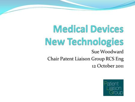 Sue Woodward Chair Patent Liaison Group RCS Eng 12 October 2011.