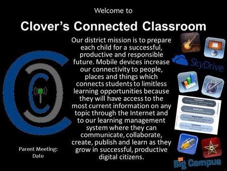 Clovers Connected Classroom Welcome to Our district mission is to prepare each child for a successful, productive and responsible future. Mobile devices.