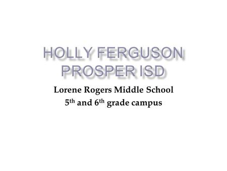 Lorene Rogers Middle School 5 th and 6 th grade campus.