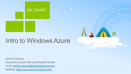 Intro to Windows Azure Antimo Musone Cloud Tour Owner Microsoft Student Partner