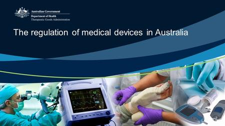 The regulation of medical devices in Australia. Overview Comparing medicines and medical devices What is a medical device? Statistics on patients requiring.