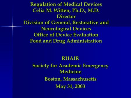 Regulation of Medical Devices Celia M. Witten, Ph.D., M.D. Director Division of General, Restorative and Neurological Devices Office of Device Evaluation.