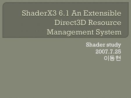 Shader study 2007.7.25. Game and Windows applications can exist together on the desktop. When some event occurs, all video memory resources owned by the.
