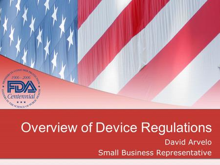 Overview of Device Regulations David Arvelo Small Business Representative.