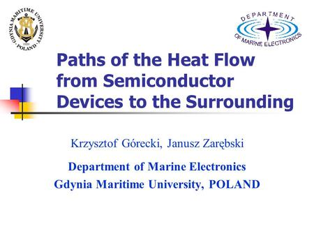 Paths of the Heat Flow from Semiconductor Devices to the Surrounding Krzysztof Górecki, Janusz Zarębski Department of Marine Electronics Gdynia Maritime.