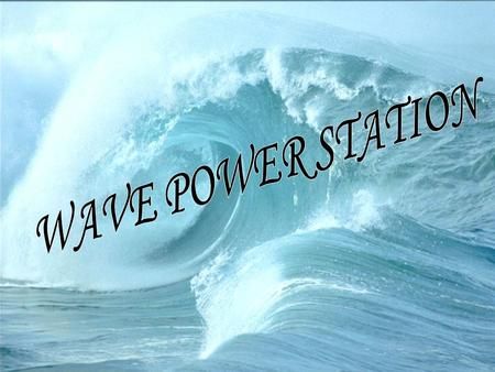 1.WAVES 1.WAVES 2. WAVE POWER 2. WAVE POWER 3.HOW IT WORKS 3.HOW IT WORKS 4. OCEAN WAVE ENERGY TECHNOLOGIES -Introduction; -Modern technology; -Current.