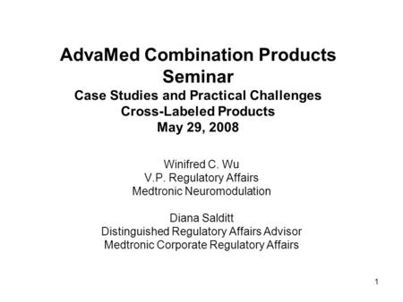 AdvaMed Combination Products Seminar Case Studies and Practical Challenges Cross-Labeled Products May 29, 2008 Winifred C. Wu V.P. Regulatory Affairs Medtronic.