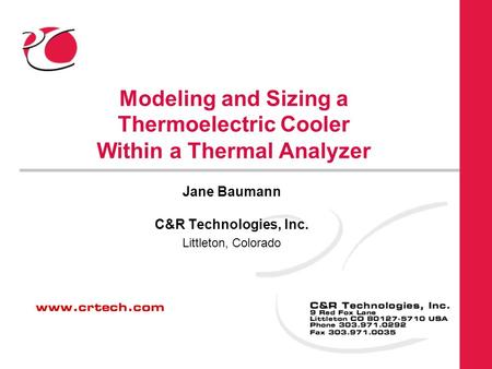 Modeling and Sizing a Thermoelectric Cooler Within a Thermal Analyzer Jane Baumann C&R Technologies, Inc. Littleton, Colorado.