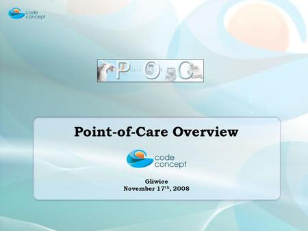Point-of-Care Overview Gliwice November 17 th, 2008.