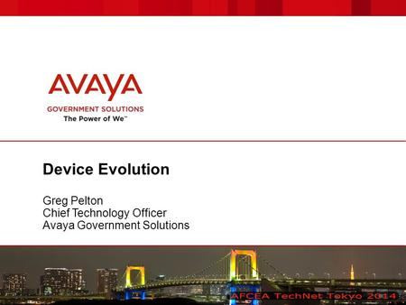 Device Evolution Greg Pelton Chief Technology Officer Avaya Government Solutions.