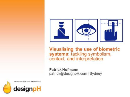 Visualising the use of biometric systems: tackling symbolism, context, and interpretation Patrick Hofmann | Sydney.