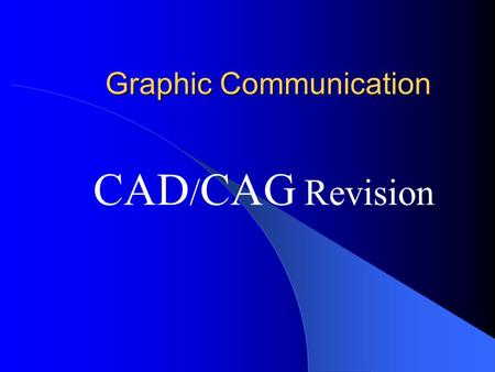 Graphic Communication CAD / CAG Revision. Computer Hardware Processor Input Devices Output Devices Storage Devices.
