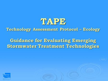 TAPE Technology Assessment Protocol – Ecology Guidance for Evaluating Emerging Stormwater Treatment Technologies.