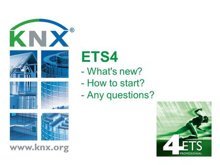 ETS4 - What's new? - How to start? - Any questions?