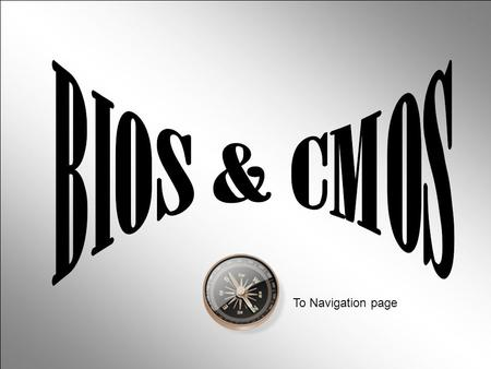 To Navigation page. We have covered the following subjects: BIOS ROM CMOS & CMOS Battery Configuring the BIOS Configuring the BIOS. Cont Configurable.