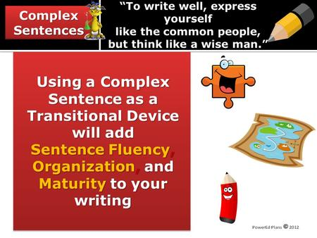 ComplexSentencesComplexSentences To write well, express yourself like the common people, but think like a wise man. Using a Complex Sentence as a Transitional.