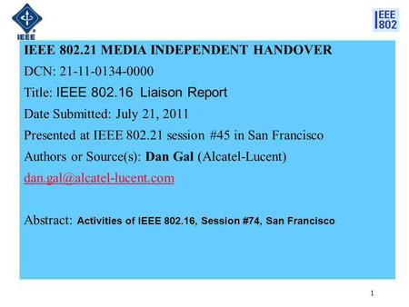 IEEE 802.21 MEDIA INDEPENDENT HANDOVER DCN: 21-11-0134-0000 Title: IEEE 802.16 Liaison Report Date Submitted: July 21, 2011 Presented at IEEE 802.21 session.