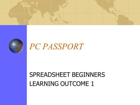 PC PASSPORT SPREADSHEET BEGINNERS LEARNING OUTCOME 1.