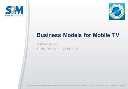 Presenters Name Date Location Click to edit Master title Business Models for Mobile TV Mehdi KADHI Tunis, 29 th & 30 th April 2009 This document is confidential.