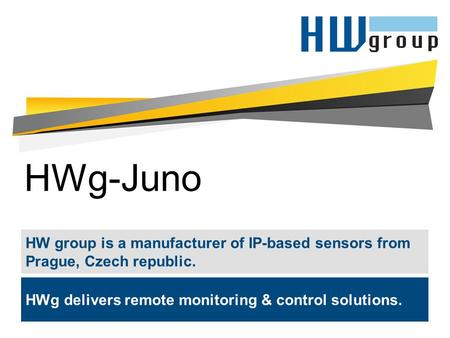 HWg-Juno HW group is a manufacturer of IP-based sensors from Prague, Czech republic. HWg delivers remote monitoring & control solutions.