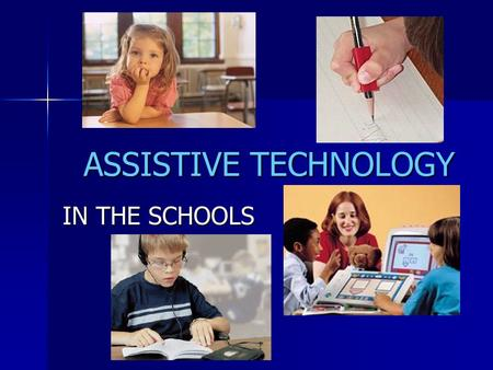 ASSISTIVE TECHNOLOGY IN THE SCHOOLS. Coming Attractions Assistive Technology Defined Assistive Technology and the IEP Assistive Technology Devices Defined.
