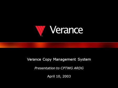 © 2003 Verance Corporation. 1 Verance Copy Management System Presentation to CPTWG ARDG April 10, 2003.
