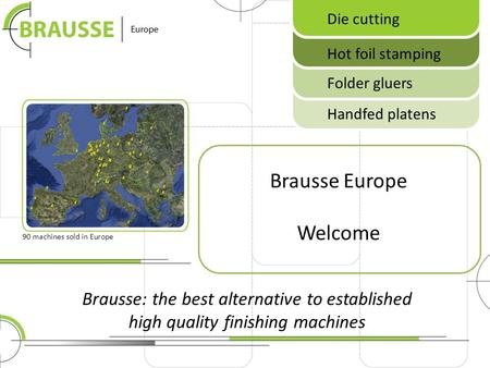 Brausse: the best alternative to established high quality finishing machines Brausse Europe Welcome 90 machines sold in Europe Die cutting Hot foil stamping.