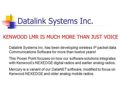 Datalink Systems Inc. Datalink Systems Inc. has been developing wireless IP packet data Communications Software for more than twelve years! This Power.
