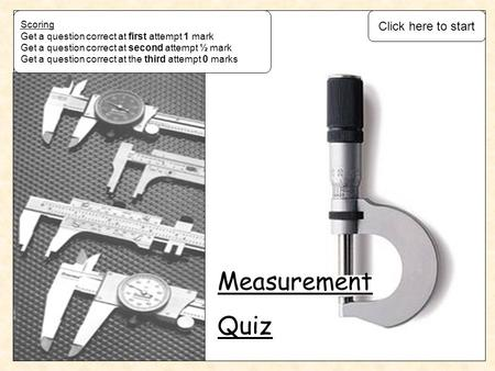 Measurement Quiz Click here to start Scoring