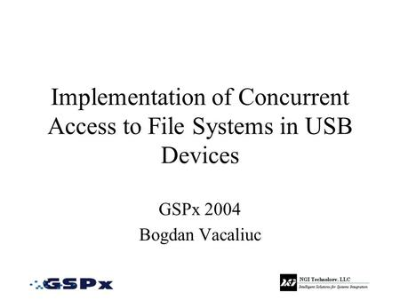 Implementation of Concurrent Access to File Systems in USB Devices GSPx 2004 Bogdan Vacaliuc.