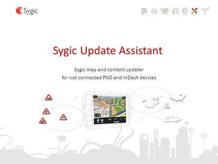 Sygic Update Assistant Sygic map and content updater for not connected PND and InDash devices.