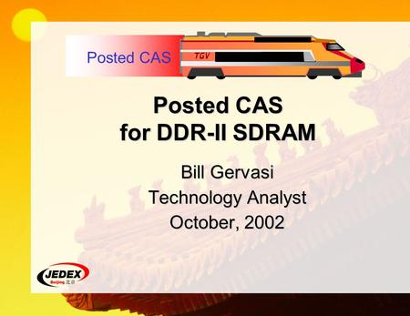 Posted CAS for DDR-II SDRAM Bill Gervasi Technology Analyst October, 2002 Posted CAS.