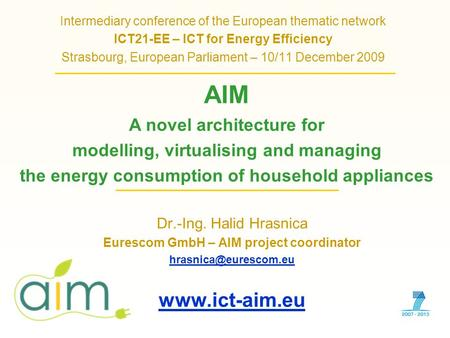 Dr.-Ing. Halid Hrasnica Eurescom GmbH – AIM project coordinator  Intermediary conference of the European thematic network.