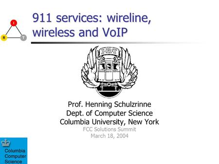 911 services: wireline, wireless and VoIP Prof. Henning Schulzrinne Dept. of Computer Science Columbia University, New York FCC Solutions Summit March.