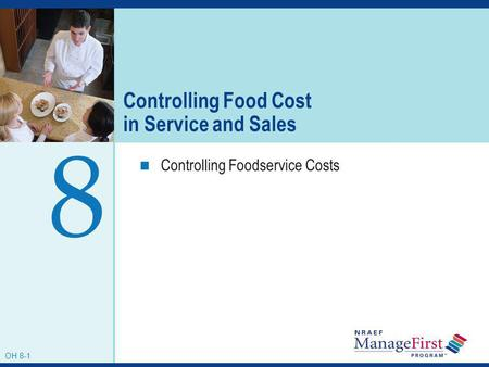 OH 8-1 Controlling Food Cost in Service and Sales Controlling Foodservice Costs 8 OH 8-1.