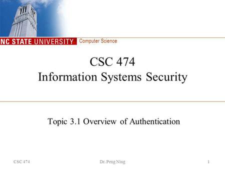 Computer Science CSC 474Dr. Peng Ning1 CSC 474 Information Systems Security Topic 3.1 Overview of Authentication.