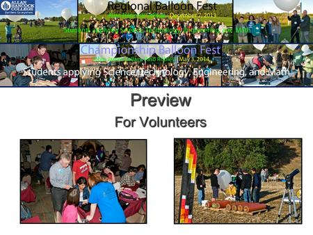 Preview For Volunteers. Balloon Fest is a Regional Interscholastic STEM Event Teachers and teams of 3 to 6 students are invited to launch helium-filled,