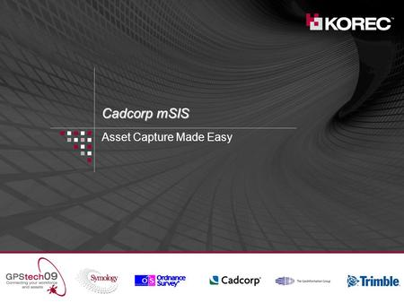 Cadcorp mSIS Asset Capture Made Easy. Agenda What is mSIS? Product components mSIS Schematic and workflow Demonstration – Andy Kemp ©2009 Cadcorp.