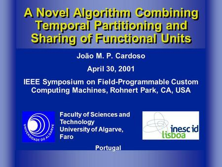 Faculty of Sciences and Technology University of Algarve, Faro João M. P. Cardoso April 30, 2001 IEEE Symposium on Field-Programmable Custom Computing.