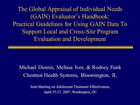 The Global Appraisal of Individual Needs (GAIN) Evaluators Handbook: Practical Guidelines for Using GAIN Data To Support Local and Cross-Site Program Evaluation.